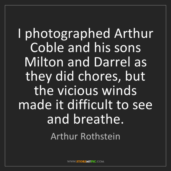 Arthur Rothstein: I photographed Arthur Coble and his sons Milton and Darrel...