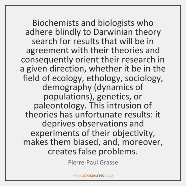 Biochemists and biologists who adhere blindly to Darwinian theory search for results ...