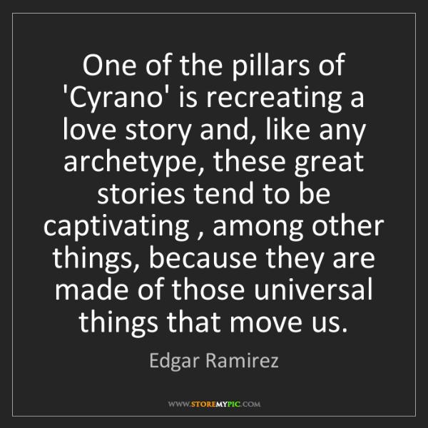Edgar Ramirez: One of the pillars of 'Cyrano' is recreating a love story...