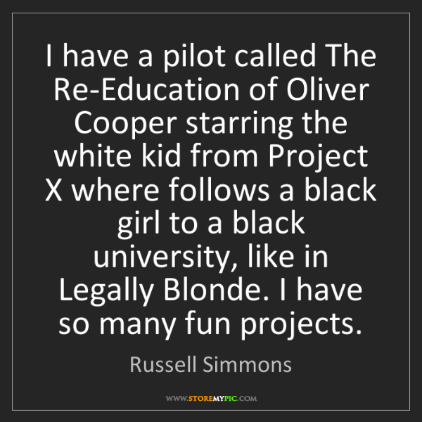 Russell Simmons: I have a pilot called The Re-Education of Oliver Cooper...