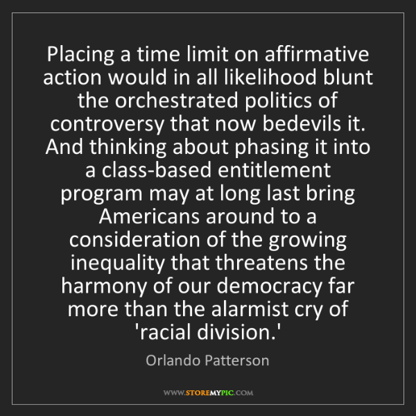 Orlando Patterson: Placing a time limit on affirmative action would in all...