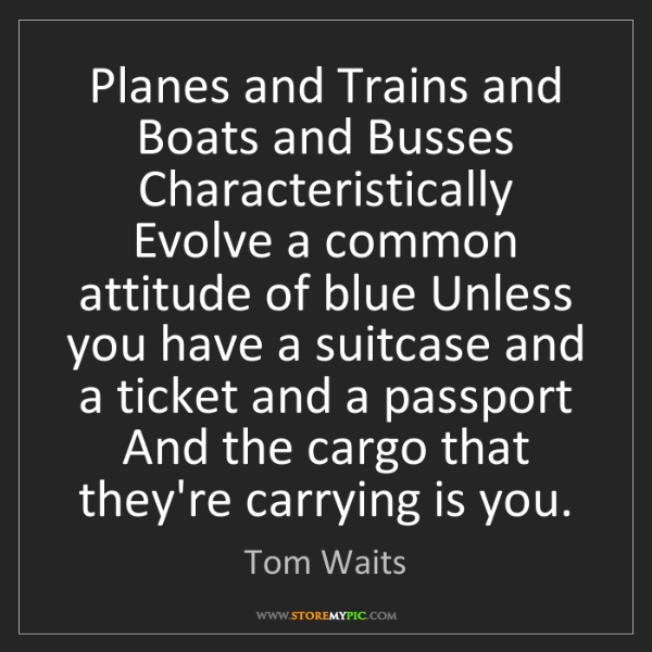 Tom Waits: Planes and Trains and Boats and Busses Characteristically...
