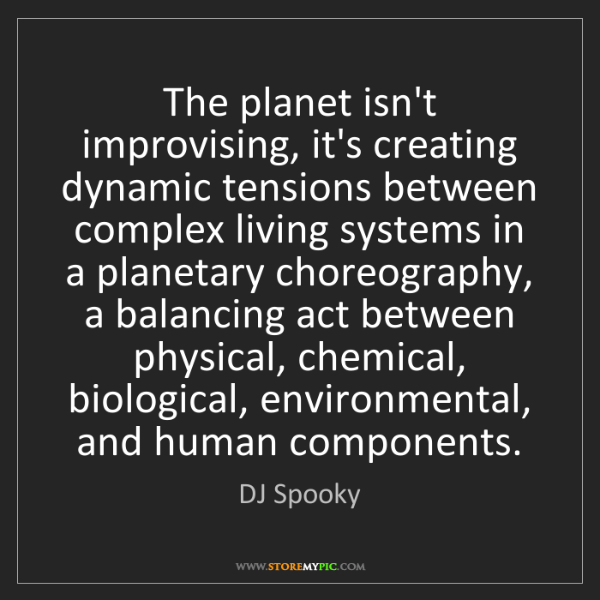 DJ Spooky: The planet isn't improvising, it's creating dynamic tensions...