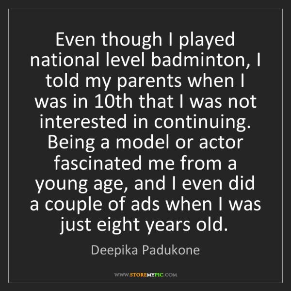 Deepika Padukone: Even though I played national level badminton, I told...