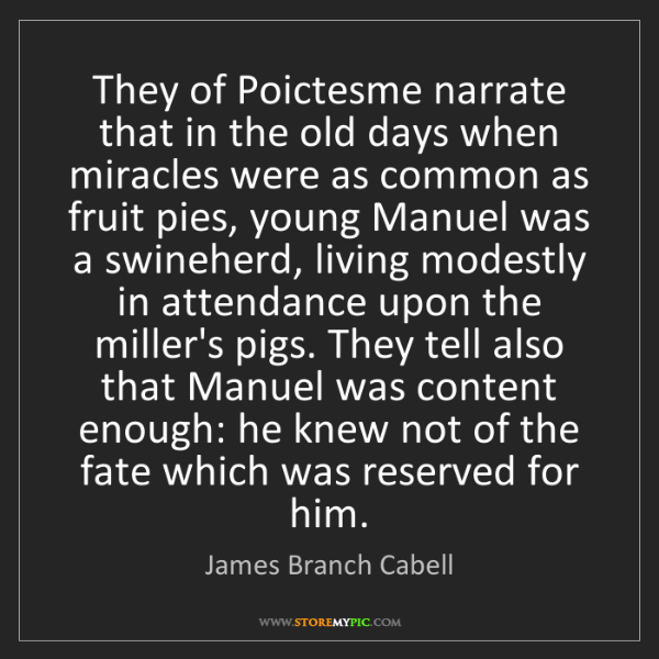 James Branch Cabell: They of Poictesme narrate that in the old days when miracles...