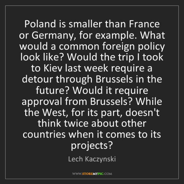 Lech Kaczynski: Poland is smaller than France or Germany, for example....