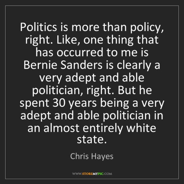 Chris Hayes: Politics is more than policy, right. Like, one thing...