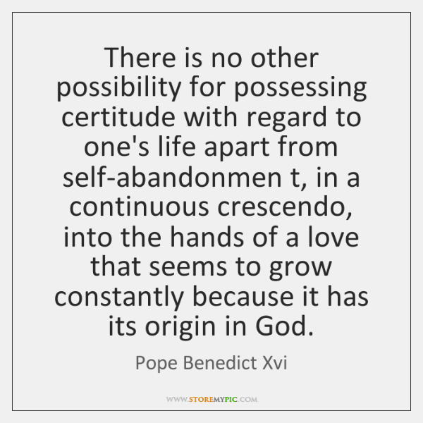 There is no other possibility for possessing certitude with regard to one's ...
