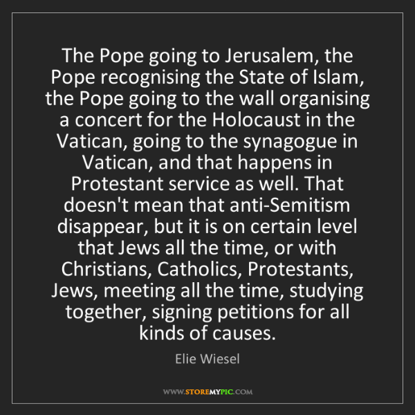 Elie Wiesel: The Pope going to Jerusalem, the Pope recognising the...