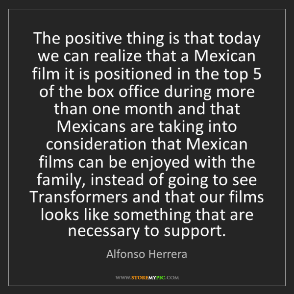 Alfonso Herrera: The positive thing is that today we can realize that...