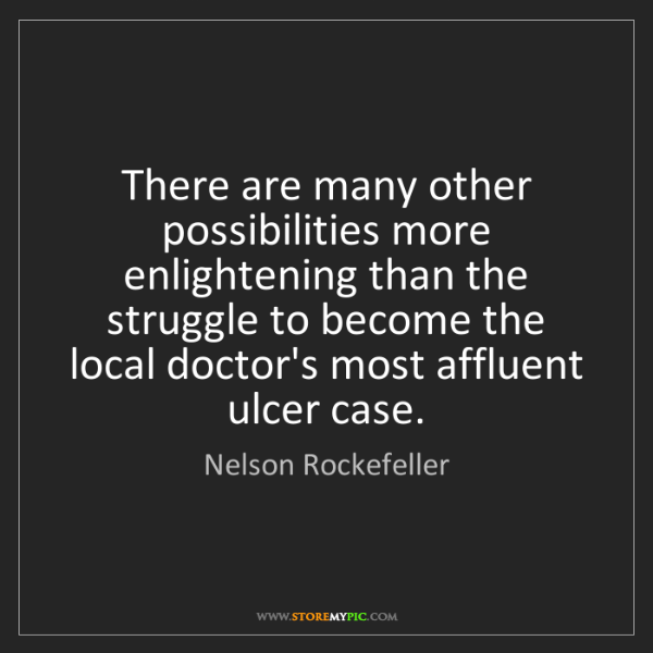 Nelson Rockefeller: There are many other possibilities more enlightening...