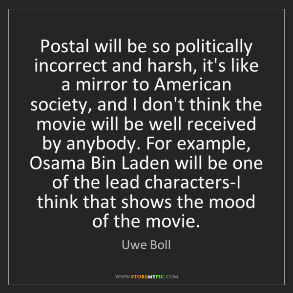 Uwe Boll: Postal will be so politically incorrect and harsh, it's...