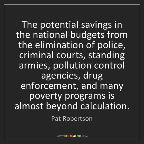 Pat Robertson: The potential savings in the national budgets from the...