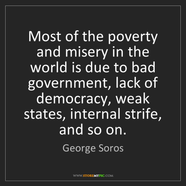 George Soros: Most of the poverty and misery in the world is due to...