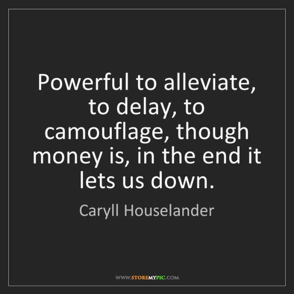 Caryll Houselander: Powerful to alleviate, to delay, to camouflage, though...