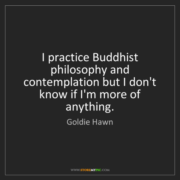 Goldie Hawn: I practice Buddhist philosophy and contemplation but...