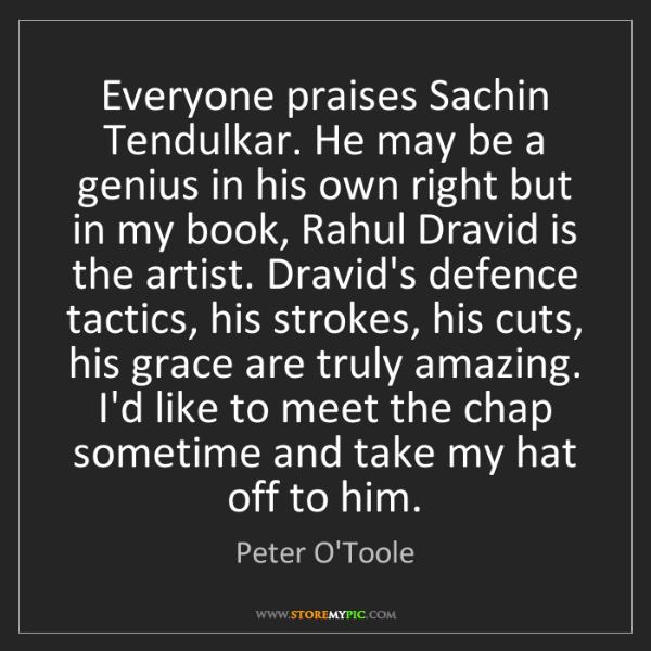 Peter O'Toole: Everyone praises Sachin Tendulkar. He may be a genius...