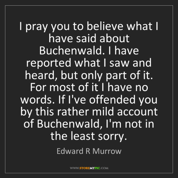 Edward R Murrow: I pray you to believe what I have said about Buchenwald....