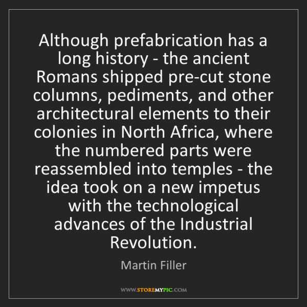 Martin Filler: Although prefabrication has a long history - the ancient...