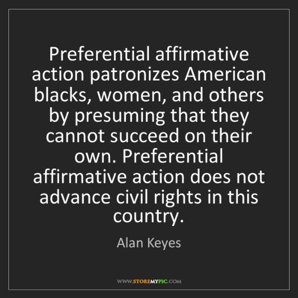 Alan Keyes: Preferential affirmative action patronizes American blacks,...