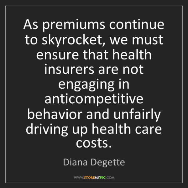 Diana Degette: As premiums continue to skyrocket, we must ensure that...