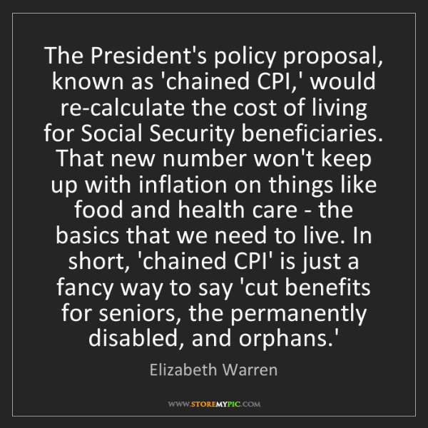 Elizabeth Warren: The President's policy proposal, known as 'chained CPI,'...