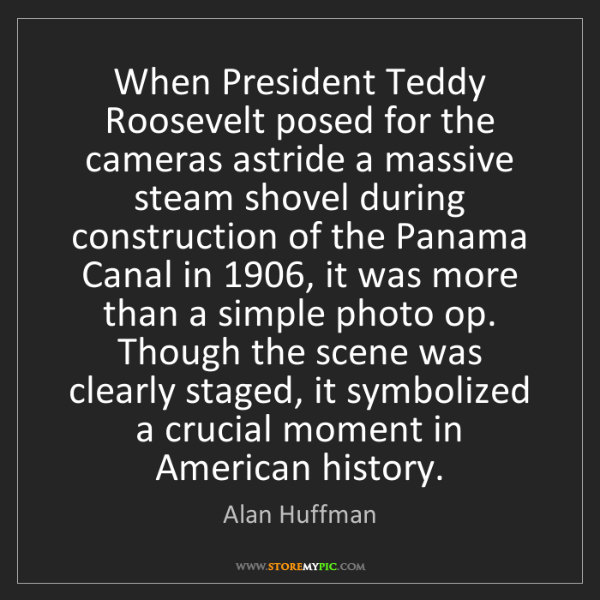 Alan Huffman: When President Teddy Roosevelt posed for the cameras...