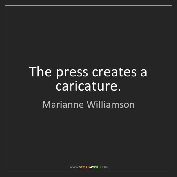 Marianne Williamson: The press creates a caricature.