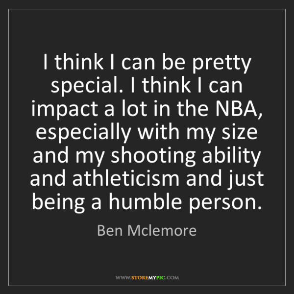 Ben Mclemore: I think I can be pretty special. I think I can impact...