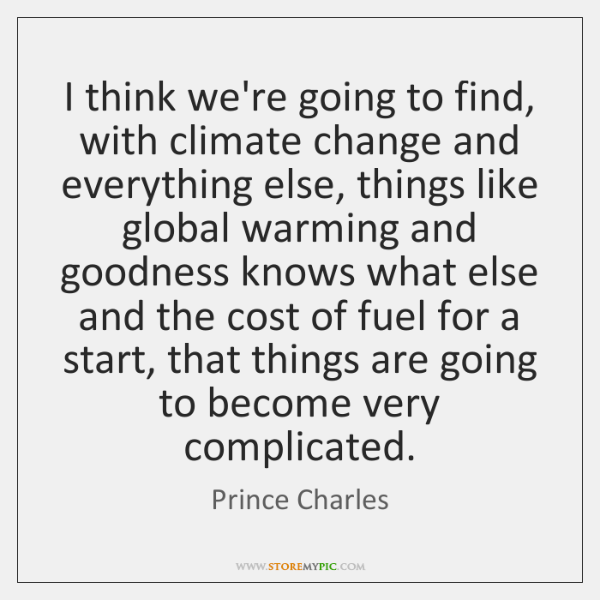I think we're going to find, with climate change and everything else, ...