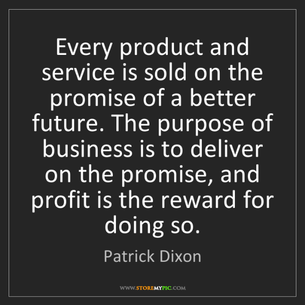 Patrick Dixon: Every product and service is sold on the promise of a...