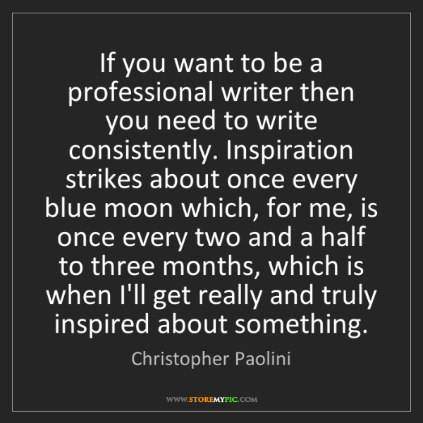 Christopher Paolini: If you want to be a professional writer then you need...