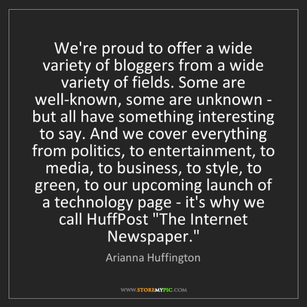 Arianna Huffington: We're proud to offer a wide variety of bloggers from...