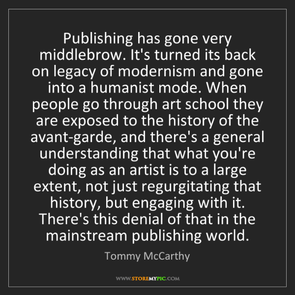 Tommy McCarthy: Publishing has gone very middlebrow. It's turned its...