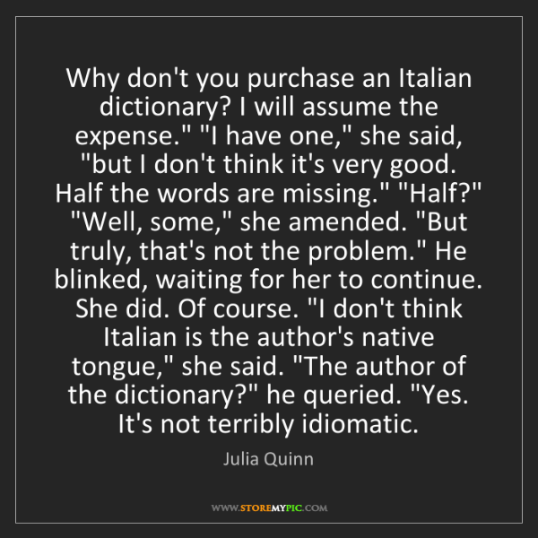 Julia Quinn: Why don't you purchase an Italian dictionary? I will...
