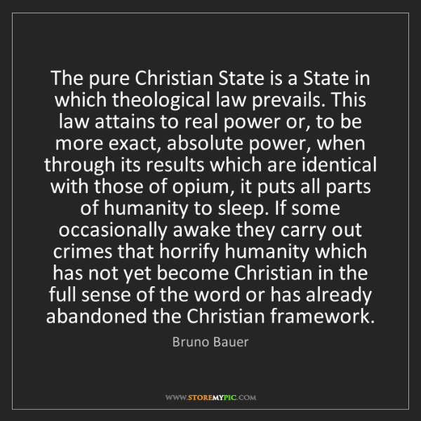 Bruno Bauer: The pure Christian State is a State in which theological...