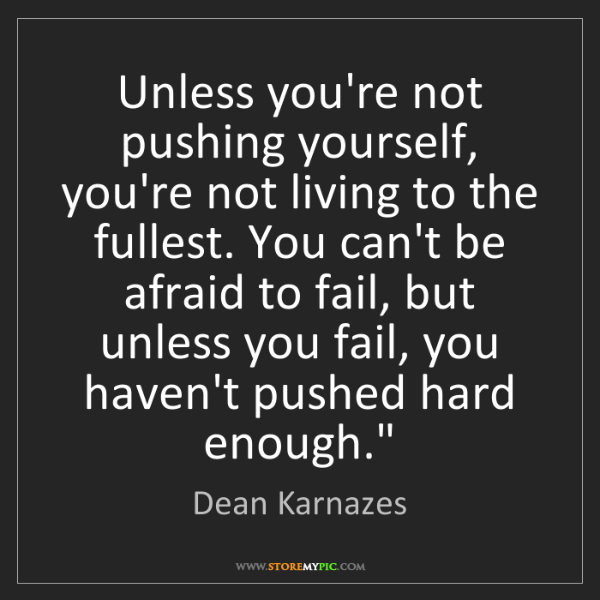 Dean Karnazes: Unless you're not pushing yourself, you're not living...