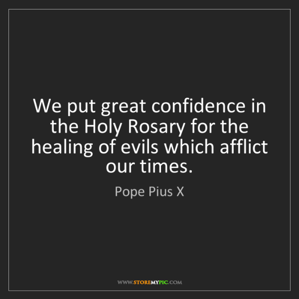 Pope Pius X: We put great confidence in the Holy Rosary for the healing...
