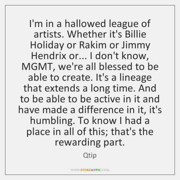 I'm in a hallowed league of artists. Whether it's Billie Holiday or ...