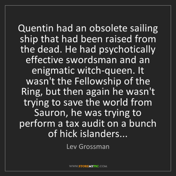 Lev Grossman: Quentin had an obsolete sailing ship that had been raised...
