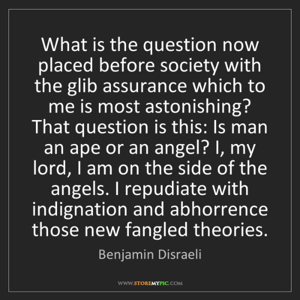 Benjamin Disraeli: What is the question now placed before society with the...