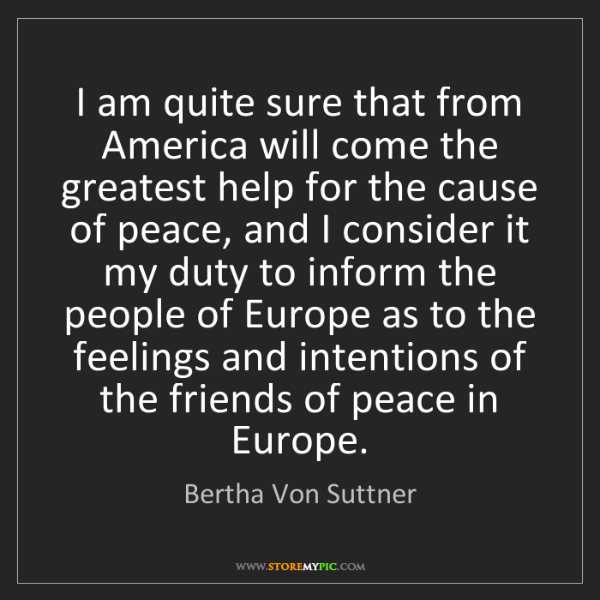 Bertha Von Suttner: I am quite sure that from America will come the greatest...