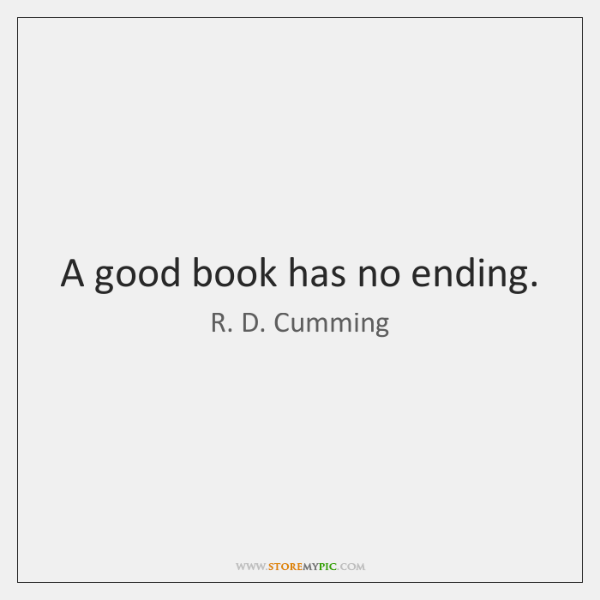 A good book has no ending.