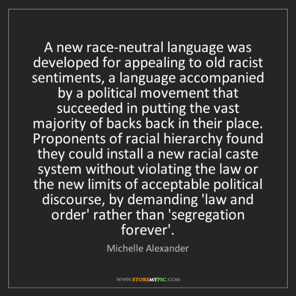 Michelle Alexander: A new race-neutral language was developed for appealing...