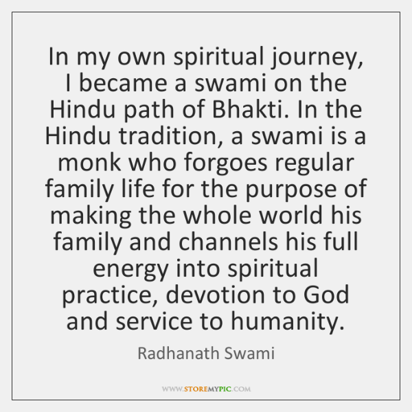 In my own spiritual journey, I became a swami on the Hindu ...