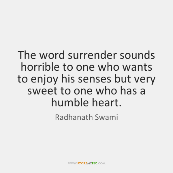 The word surrender sounds horrible to one who wants to enjoy his ...
