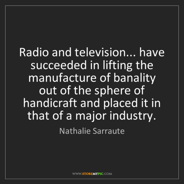Nathalie Sarraute: Radio and television... have succeeded in lifting the...