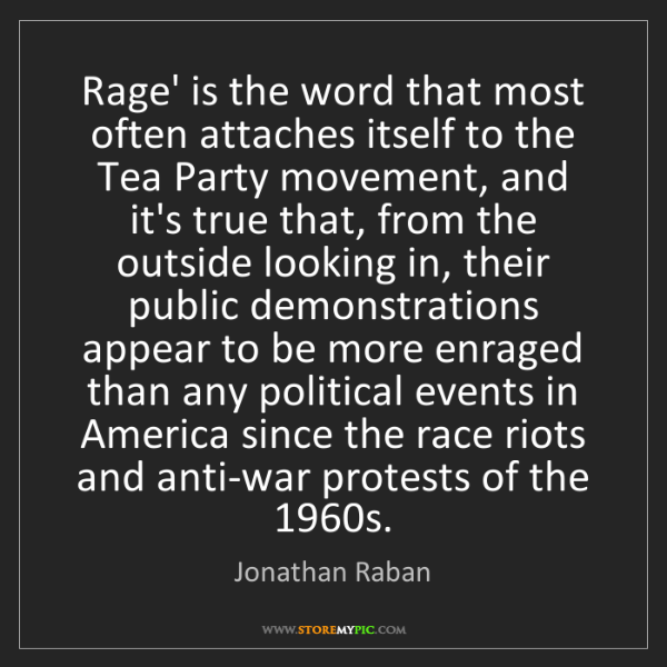Jonathan Raban: Rage' is the word that most often attaches itself to...