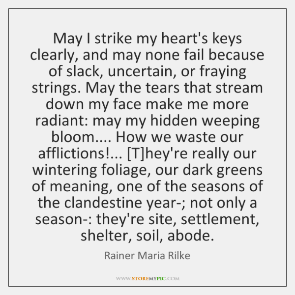 May I strike my heart's keys clearly, and may none fail because ...