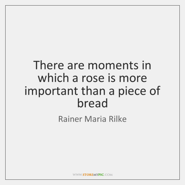 There are moments in which a rose is more important than a ...